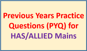 Previous Years Practice Questions (PYQ) for HAS/ALLIED Mains