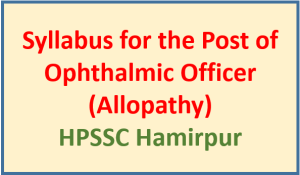 Syllabus for the Post of Ophthalmic Officer (Allopathy) – HPSSC Hamirpur