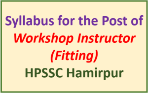 Read more about the article Syllabus for the Post of Workshop Instructor (Fitting) – HPSSC Hamirpur