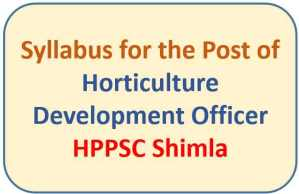 Syllabus for the Post of Horticulture Development Officer – HPPSC Shimla