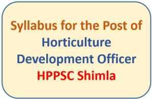 Syllabus for the Post of Horticulture Development Officer – HPPSC Shimla