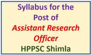 Syllabus for the Post of Assistant Research Officer-HPPSC Shimla
