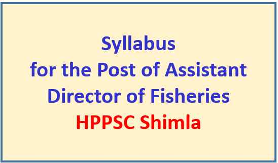 Read more about the article Syllabus for the Post of Assistant Director of Fisheries : HPPSC Shimla