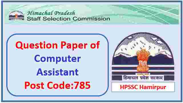 Read more about the article HPSSC Computer Assistant Post Code 785 Question Paper Pdf 2021
