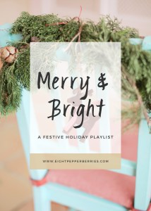 Merry & Bright | A Festive Holiday Playlist (Spotify Station Included) >> Eight Pepperberries