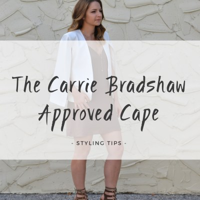 The Carrie Bradshaw Approved Cape + How To Style It