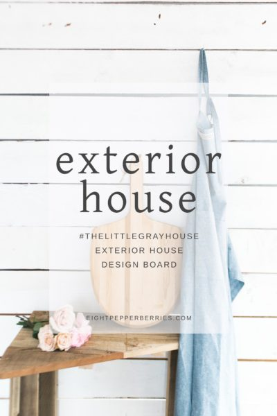 #TheLittleGrayHouse Exterior House Design Board || A Building a House From The Ground Up (ourselves!) Series >> Eight Pepperberries