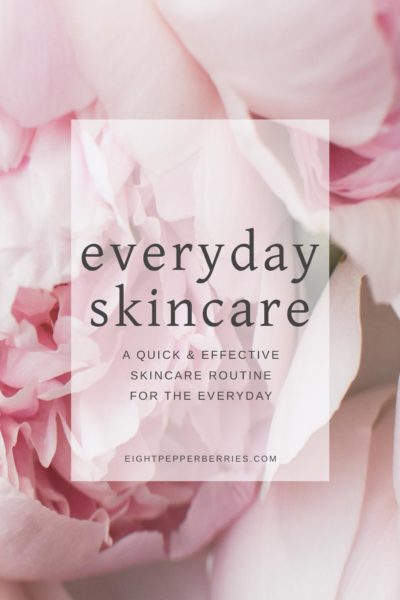 A Simple & Effective Skincare Routine For The Everyday >> Eight Pepperberries