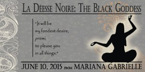 Behind the Story: Mariana Gabrielle's La Déesse Noire: The Black Goddess
