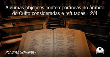 Algumas objeções contemporâneas no âmbito do Culto consideradas e refutadas - 2/4