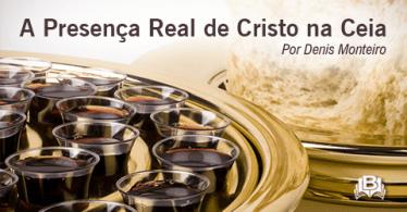 A Presença Real de Cristo na Ceia