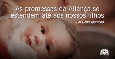 As promessas da Aliança se estendem até aos nossos filhos