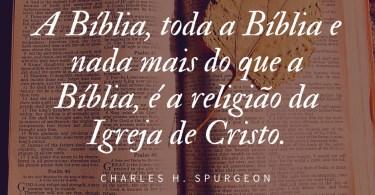 A Bíblia é a religião da igreja de Cristo - Charles Haddon Spurgeon