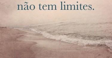 O amor de Deus não tem limites.