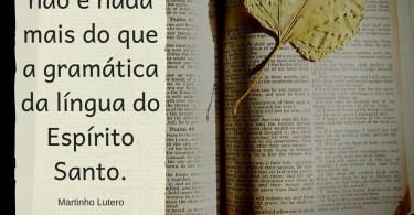 A teologia não é nada mais do que a gramática da língua do Espírito Santo.