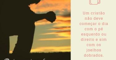 Um cristão não deve começar o dia nem com o pé direito e nem com o pé esquerdo.