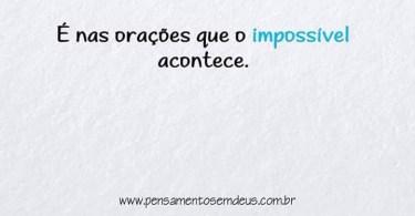 É nas orações que o impossível acontece.