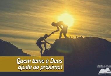 6 motivos porque quem teme a Deus ajuda ao seu próximo.