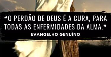 """""""O perdão de Deus é a cura para a enfermidade da alma."""""""