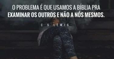 O problema é que usamos a Bíblia para examinar os outros e não a nós mesmos