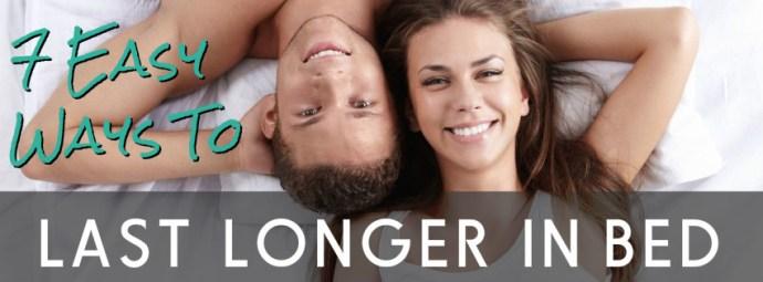 7 Easy Ways To Last Loger In Bed