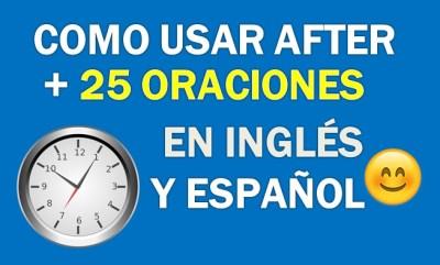 Oraciones Con After En Inglés