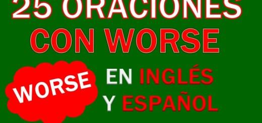 Oraciones Con Worse En Inglés