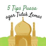 5 TIPS AGAR PUASA TIDAK LEMAS DAN TETAP BERENERGI