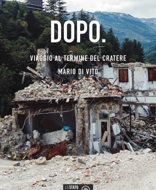 """DA OGGI GRATIS ONLINE """"DOPO. VIAGGIO AL TERMINE DEL CRATERE"""", IL LIBRO SUL TERREMOTO DI MARIO DI VITO"""