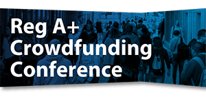 Reg A+ Crowdfunding Conference