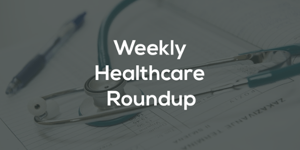 Weekly Healthcare Roundup: August 7-13