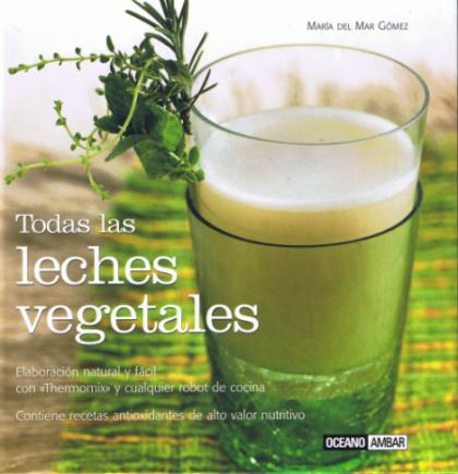 """todas las leches vegetales - """"Todas las leches vegetales"""": libro con recetas para elaborarlas"""