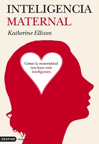 """inteligenciamaternal libro - """"La Inteligencia Maternal"""" de Katherine Ellison. Reflexiones sobre el talento y la crianza (2/2)"""