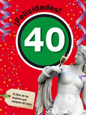 felicidades 40 - Cumplir 30, 40, 50 ó 60 ya no es traumático con los libros ¡FELICIDADES!
