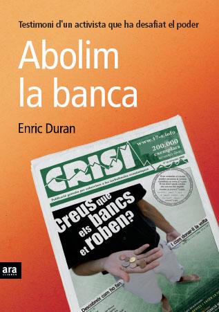 """abolim la banca enric duran - LIQUIDAR LA BANCA: libro gratuito en pdf de Enric Duran, el activista que desafió el poder, y entrevista: """"Abogo por un modelo económico basado en lo local, las cooperativas y la solidaridad"""""""