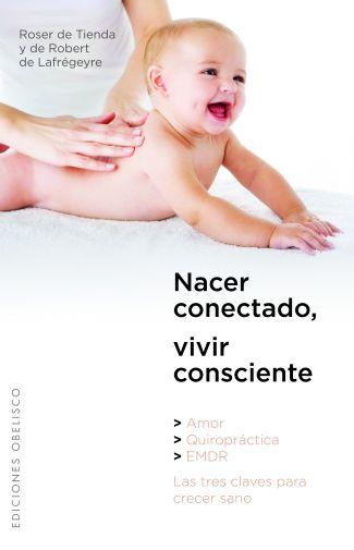 nacer conectado - Nacer conectado, vivir consciente: amor, quiropráctica y EMDR