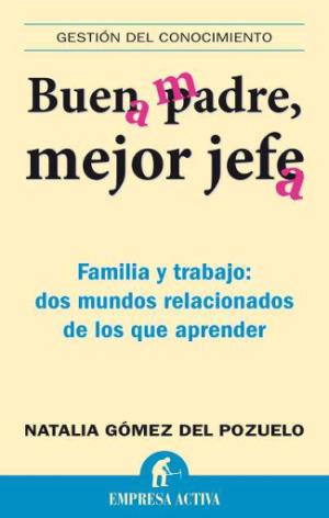 buen padre21 - BUEN PADRE, MEJOR JEFE. Familia y trabajo: dos mundos relacionados de los que aprender