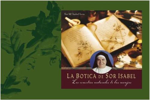 """sor - La botica de sor Isabel: """"Dios está en una infusión, en una cataplasma, ..."""""""