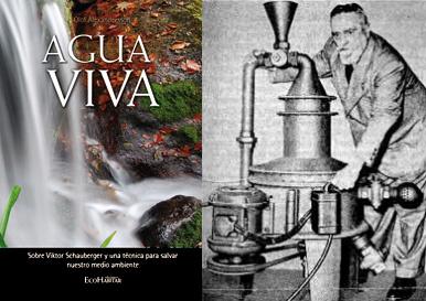 agua viva - Agua Viva. Sobre Víktor Schauberger y una técnica para salvar nuestro medio ambiente