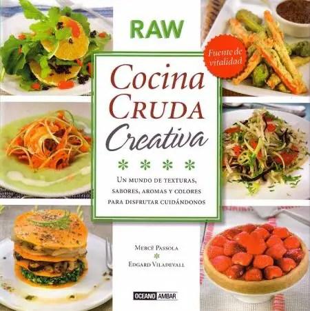 COCINACRUDACREATIVA9788475567037 - COCINA CRUDA CREATIVA: ¿Por qué comer crudo si siempre se ha comido cocido?