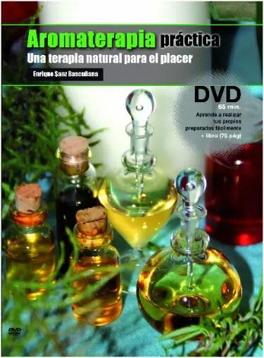 aromaterapia práctica - Aromaterapia práctica: libro y DVD de Enrique Sanz Bascuñana