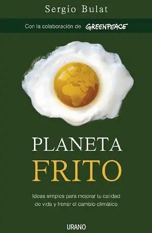 Planeta Frito - Sorteo de 10 ejemplares del libro PLANETA FRITO. Los viernes de Ecología Cotidiana