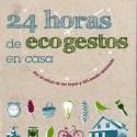 24 horas de ecogestos en casa - 24 horas de ecogestos en casa. Los viernes de Ecología Cotidiana
