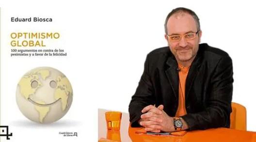 Biosca optimismo 500x278 - OPTIMISMO GLOBAL: 100 argumentos en contra de los pesimistas y a favor de la felicidad, de Eduard Biosca