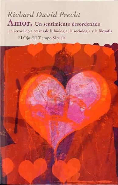el amor un sentimiento desordenado un recorrido a traves de la biologia la sociologia y la filosofia 9788498414660 -