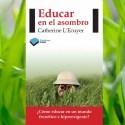 educar asombro - EDUCAR EN EL ASOMBRO: juego libre, apego, naturaleza, silencio, belleza y poco más