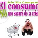 DIA SIN COMPRAS 2013 - El consumo no nos sacará de la crisis. DÍA SIN COMPRAS 2013