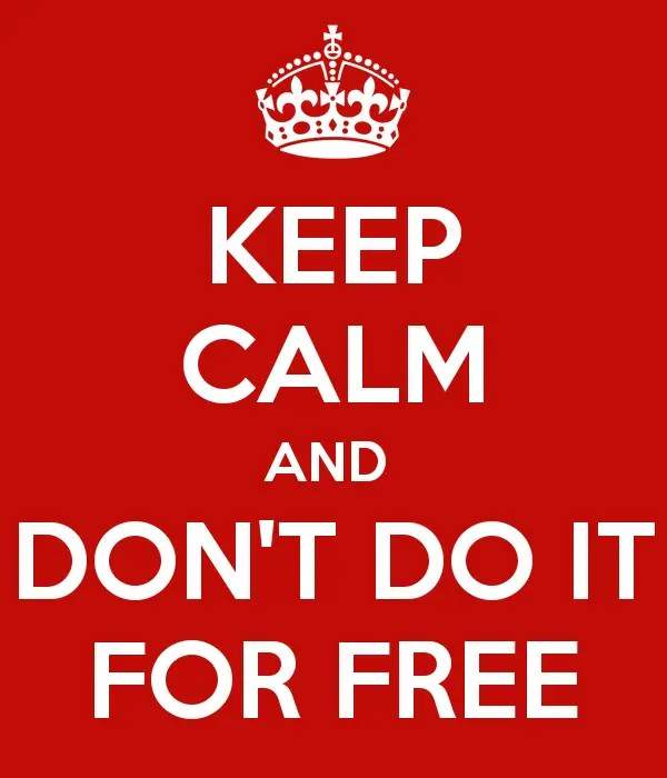 keep-calm-and-don-t-do-it-for-free