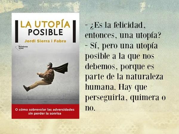 La utopía posible. O cómo sobrevolar las adversidades sin