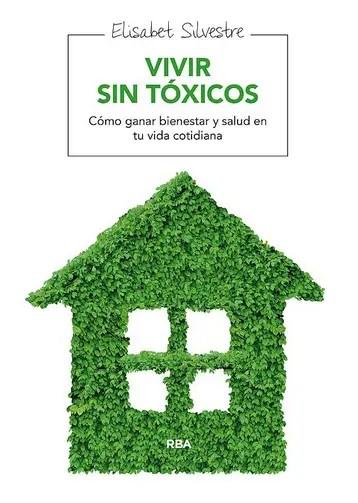 vivir sin toxicos como ganar bienestar y salud en tu vida cotidiana elisabet silvestre libro RPRA148 - vivir-sin-toxicos_como-ganar-bienestar-y-salud-en-tu-vida-cotidiana_elisabet-silvestre_libro-RPRA148